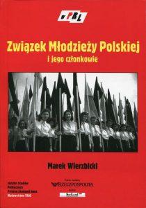 Związek Młodzieży Polskiej i jego członkowie. Studium z dziejów funkcjonowania stalinowskiej organizacji młodzieżowej /Marek Wierzbicki