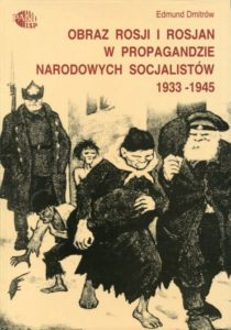 Obraz Rosji i Rosjan w propagandzie narodowych socjalistów 1933-1945 /Edmund Dmitrów
