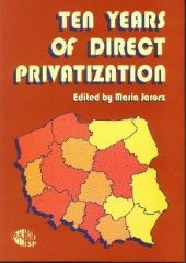 ten Years of Direct Privatization in Poland /ed. Maria Jarosz