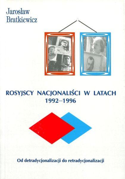 Rosyjscy nacjonaliści w latach 1992-1996. Od detradycjonalizacji do retradycjonalizacji /Jarosław Bratkiewicz