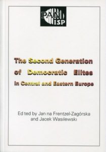 The Second Generation of Democratic Elites in Central and Eastern Europe /ed. Janina Frentzel-Zagórska, Jacek Wasilewski