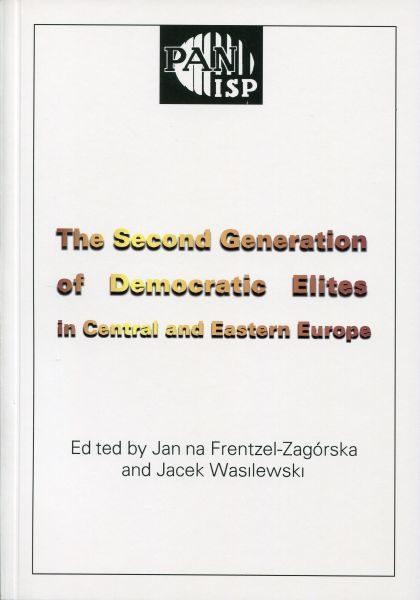 The Second Generation of Democratic Elites in Central and Eastern Europe /ed. Janina Frentzel-Zagórska, Jacek Wasilewski
