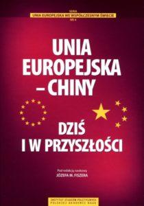 Unia Europejska - Chiny. Dziś i w przyszłości /red. Józef M. Fiszer