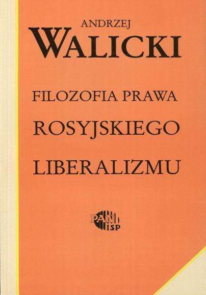 Filozofia prawa rosyjskiego liberalizmu /Andrzej Walicki