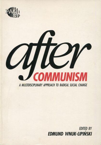 After Communism. A Multidisciplinary Approach to Radical Social Change /Edmund Wnuk-Lipiński