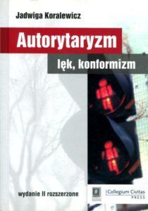 Autorytaryzm, lęk, konformizm /Jadwiga Koralewicz