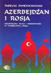 Azerbejdżan i Rosja. Kolonializm, islam, narodowość w podzielonym kraju /Tadeusz Świętochowski