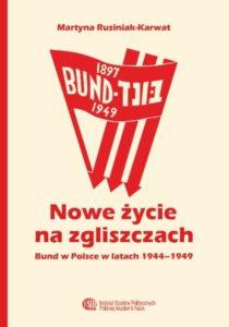 """Nowe życie na zgliszczach. Bund w PNowe życie na zgliszczach. """"Bund"""" w Polsce w latach 1944-1949 /Martyna Rusiniak-Karwatolsce w latach 1944-1949 /Martyna Rusiniak-Karwat"""