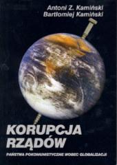 Korupcja rządów. Państwa pokomunistyczne wobec globalizacji /Antoni Z. Kamiński, Bartłomiej Kamiński