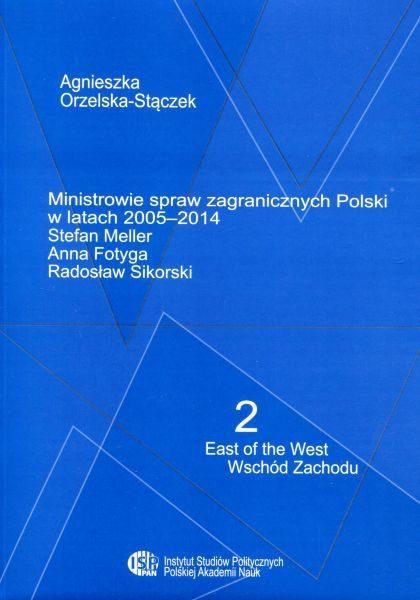 Ministrowie spraw zagranicznych Polski w latach 2005-2015 : Stefan Meller, Anna Fotyga, Radosław Sikorski /Agnieszka Orzelska-Stączek