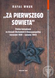 """""""Za pierwszego Sowieta"""". Polska konspiracja na Kresach Wschodnich II Rzeczypospolitej (wrzesień 1939 - czerwiec 1941) /Rafał Wnuk"""