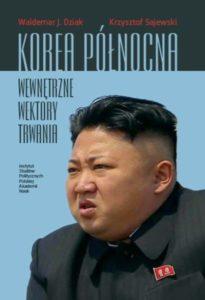 Korea Północna. Wewnętrzne wektory trwania /Waldemar J. Dziak, Krzysztof Sajewski
