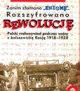 """Zanim złamano """"Enigmę"""" ... Rozszyfrowano rewolucję. Polski radiowywiad podczas wojny z bolszewicką Rosją 1918-1920 /Grzegorz Nowik"""