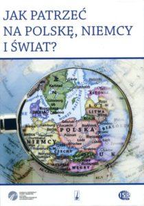 Jak patrzeć na Polskę, Niemcy i świat? (księga jubileuszowa profesora Eugeniusza Cezarego Króla) /red. Joanna Szymoniczek