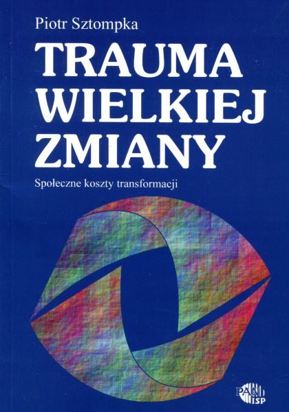 Trauma wielkiej zmiany. Społeczne koszty transformacji /Piotr Sztompka