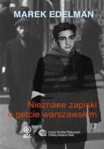 Marek Edelman: Nieznane zapiski o getcie warszawskim /oprac. Martyna Rusiniak-Karwat