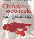 Chińsko-sowiecki spór graniczny. Wybór dokumentów /Waldemar J. Dziak, Jan Rowiński