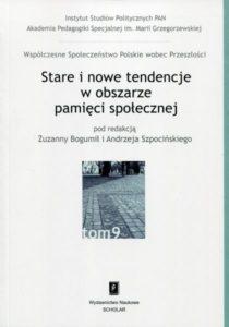 Stare i nowe tendencje w obszarze pamięci społecznej / red. Zuzanna Bogumił, Andrzej Szpociński