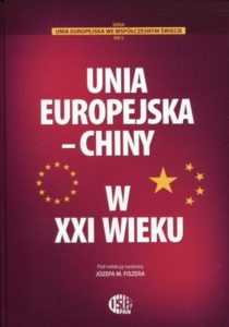 Unia Europejska - Chiny w XXI wieku /red. naukowa Józef M. Fiszer