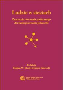 Ludzie w sieciach. Znaczenie otoczenia społecznego dla funkcjonowania jednostki /red. Bogdan W. Mach, Ireneusz Sadowski