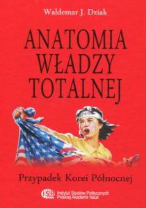 Anatomia władzy totalnej. Przypadek Korei Północnej /Waldemar J. Dziak