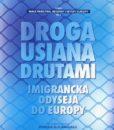 Droga usiana drutami - imigrancka odyseja do Europy /red. Ryszard Żelichowski
