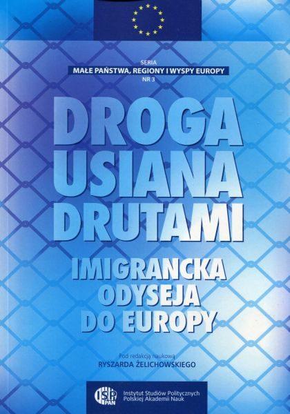 Droga usiana drutami – imigrancka odyseja do Europy /red. Ryszard Żelichowski