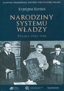Narodziny systemu władzy. Polska 1943-1948 /Krystyna Kersten