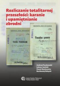 Rozliczanie totalitarnej przeszłości: karanie i upamiętnianie zbrodni /Andrzej Paczkowski