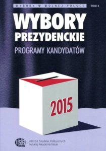 Wybory prezydenckie 2015. Programy kandydatów /red. Inka Słodkowska