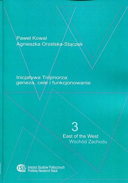 Inicjatywa Trójmorza: geneza, cele i funkcjonowanie /Paweł Kowal, Agnieszka Orzelska-Stączek