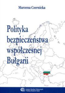 Polityka bezpieczeństwa współczesnej Bułgarii /Marzena Czernicka