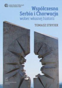 Współczesna Serbia i Chorwacja wobec własnej historii /Tomasz Stryjek