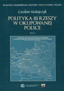 Polityka III Rzeszy w okupowanej Polsce. Tomy 1-2 /Czesław Madajczyk