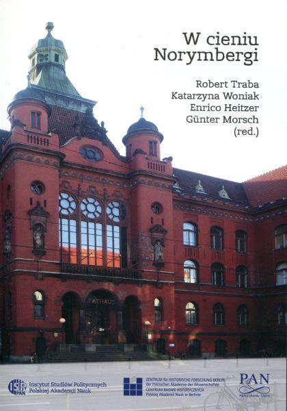 W cieniu Norymbergi. Transnarodowe ściganie zbrodni nazistowskich /Robert Traba, Katarzyna Woniak, Enrico Heitzer, Günter Morsch (red.)