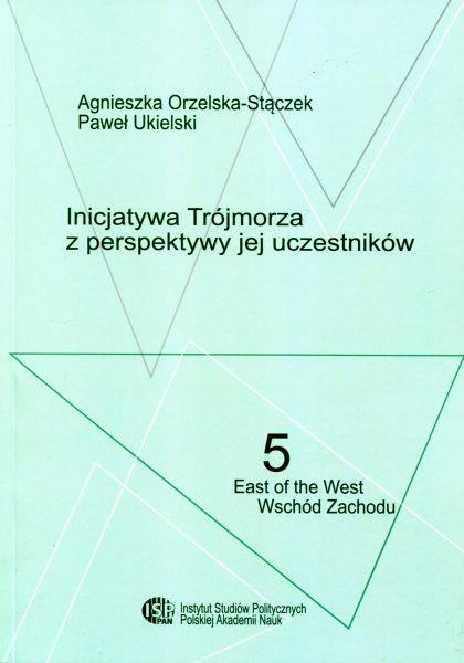 Inicjatywa Trójmorza z perspektywy jej uczestników /Agnieszka Orzelska-Stączek, Paweł Ukielski