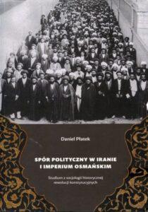 Spór polityczny w Iranie i Imperium Osmańskim /Daniel Płatek