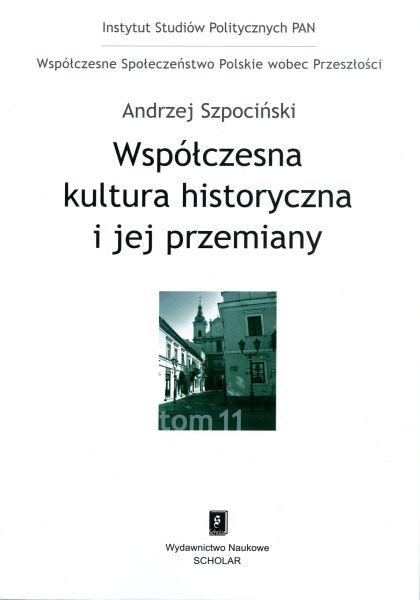 Współczesna kultura historyczna i jej przemiany /Andrzej Szpociński