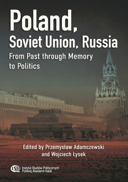 Poland, Soviet Union, Russia. From Past through Memory to Politics